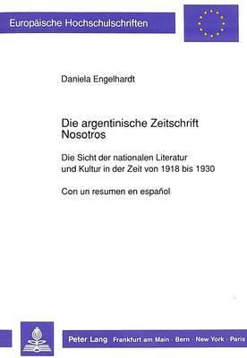 Die Argentinische Zeitschrift Nosotros: Die Sicht Der Nationalen Literatur Und Kultur in Der Zeit Von 1918 Bis 1930. Con Un Resumen En Espanol