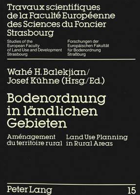 Bodenordnung in Laendlichen Gebieten: Amenagement Du Territoire Rural. Land Use Planning in Rural Areas