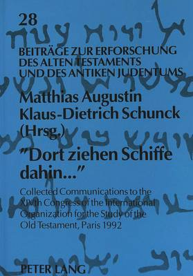 -Dort Ziehen Schiffe Dahin...-: Collected Communications to the Xivth Congress of the International Organization for the Study of the Old Testament, Paris 1992