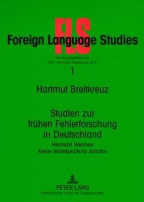 Studien Zur Fruehen Fehlerforschung in Deutschland: Hermann Weimers  Kleine Fehlerkundliche Schriften - Einfuehrung Textedition Anmerkungen