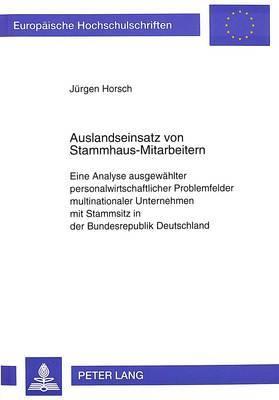 Auslandseinsatz Von Stammhaus-Mitarbeitern: Eine Analyse Ausgewaehlter Personalwirtschaftlicher Problemfelder Multinationaler Unternehmen Mit Stammsitz in Der Bundesrepublik Deutschland