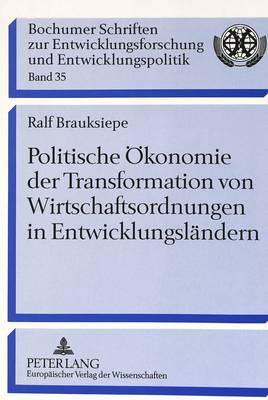 Politische Oekonomie Der Transformation Von Wirtschaftsordnungen in Entwicklungslaendern