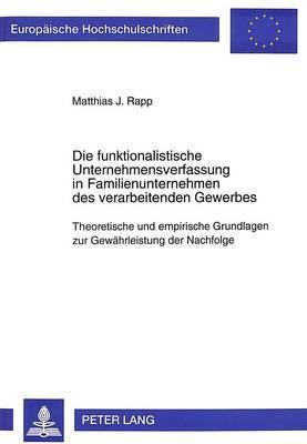 Die Funktionalistische Unternehmensverfassung in Familienunternehmen Des Verarbeitenden Gewerbes: Theoretische Und Empirische Grundlagen Zur Gewaehrleistung Der Nachfolge