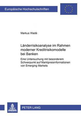 Laenderrisikoanalyse Im Rahmen Moderner Kreditrisikomodelle Bei Banken: Eine Untersuchung Mit Besonderem Schwerpunkt Auf Marktpreisinformationen Von Emerging Markets