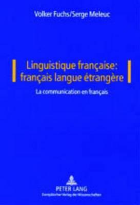 Linguistique Francaise: Francais Langue Etrangere: Vol. I: La Communication En Francais