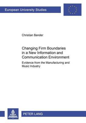 Changing Firm Boundaries in a New Information and Communication Environment: Evidence from the Manufacturing and Music Industry