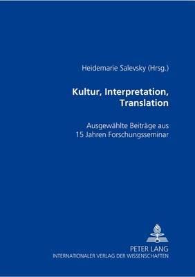 Kultur, Interpretation, Translation: Ausgewaehlte Beitraege Aus 15 Jahren Forschungsseminar