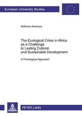 Ecological Crisis in Africa as a Challenge to Lasting Cultural and Sustainable Development: A Theological Approach