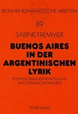 Buenos Aires in Der Argentinischen Lyrik: Postkoloniale Identitaetssuche Und Literarische Diskurse