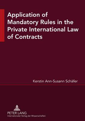 Application of Mandatory Rules in the Private International Law of Contracts: A Critical Analysis of Approaches in Selected Continental and Common Law Jurisdictions, with a View to the Development of South African Law