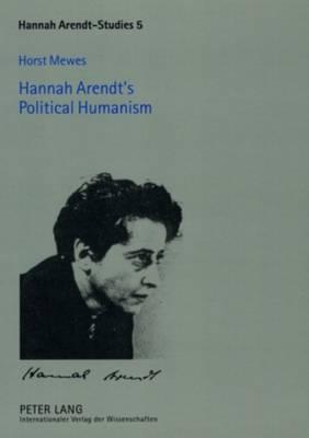 Hannah Arendt's Political Humanism