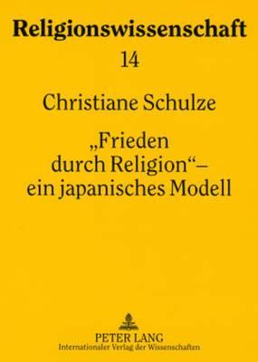 Frieden Durch Religion - Ein Japanisches Modell: Das Interreligioese Friedensprogramm Der Risshō Kōsei-Kai (1957-1991)- Studien Zur Entwicklungsgeschichte, Zielsetzung Und Funktion: Weichenstellungen in Drei Jahrzehnten (1949-1979)