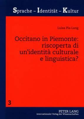 Occitano in Piemonte: Riscoperta Di Un Identita Culturale E Linguistica?: Uno Studio Sociolinguistico Sulla Minoranza Occitana Piemontese