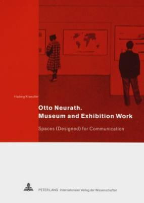 Otto Neurath. Museum and Exhibition Work: Spaces (Designed) for Communication