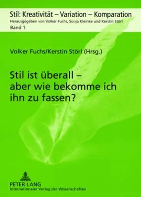 Stil Ist Ueberall - Aber Wie Bekomme Ich Ihn Zu Fassen?: Akten Der Internationalen Tagung an Der Ernst-Moritz-Arndt-Universitaet Greifswald Vom 18.-20. Mai 2006