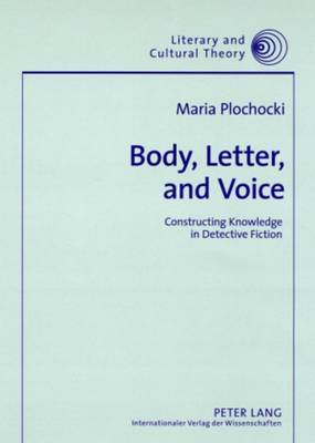 Body, Letter, and Voice: Constructing Knowledge in Detective Fiction