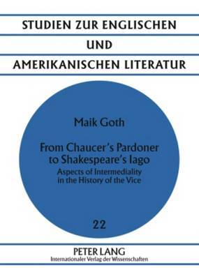 From Chaucer's Pardoner to Shakespeare's Lago: Aspects of Intermediality in the History of the Vice