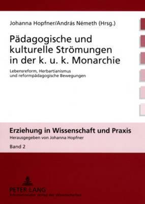 Paedagogische Und Kulturelle Stroemungen in Der K. U. K. Monarchie: Lebensreform, Herbartianismus Und Reformpaedagogische Bewegungen