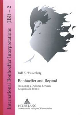 Bonhoeffer and Beyond: Promoting a Dialogue Between Religion and Politics