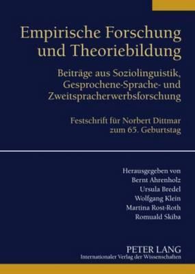 Empirische Forschung und Theoriebildung: Beitraege aus Soziolinguistik, Gesprochene-Sprache- und Zweitspracherwerbsforschung. Festschrift fuer Norbert Dittmar zum 65. Geburtstag