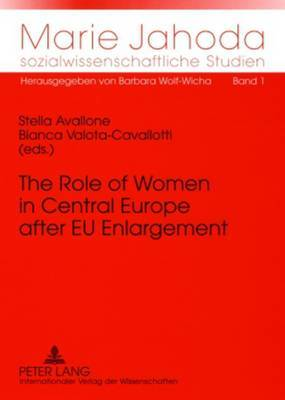 The Role of Women in Central Europe After EU Enlargement: Challenges of Gender Equality Policy in a Wider Europe