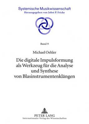 Die Digitale Impulsformung ALS Werkzeug Fuer Die Analyse Und Synthese Von Blasinstrumentenklaengen