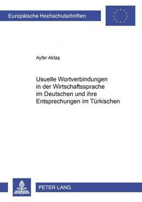Usuelle Wortverbindungen in Der Wirtschaftssprache Im Deutschen Und Ihre Entsprechungen Im Tuerkischen