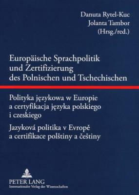 Europaeische Sprachpolitik Und Zertifizierung Des Polnischen Und Tschechischen- Polityka Językowa W Europie a Certyfikacja Języka Polskiego I Czeskiego - Jazykova Politika V Evropě A Certifikace Polstiny a čestiny