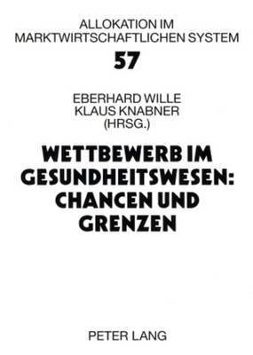 Wettbewerb Im Gesundheitswesen: Chancen Und Grenzen: 11. Bad Orber Gespraeche- 16.-18. November 2006