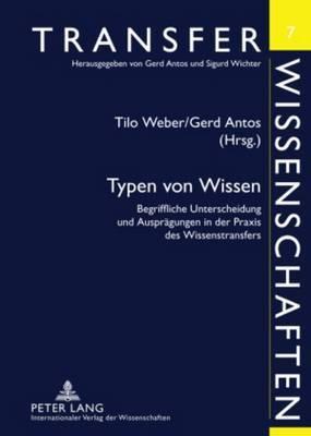 Typen Von Wissen: Begriffliche Unterscheidung Und Auspraegungen in Der Praxis Des Wissenstransfers