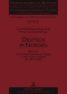 Deutsch Im Norden: Akten Der Nordisch-Germanistischen Tagung Zu Eabo/Turku, Finnland, 18.-19. Mai 2007