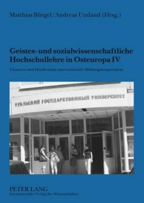 Geistes- Und Sozialwissenschaftliche Hochschullehre in Osteuropa IV: Chancen Und Hindernisse Internationaler Bildungskooperation