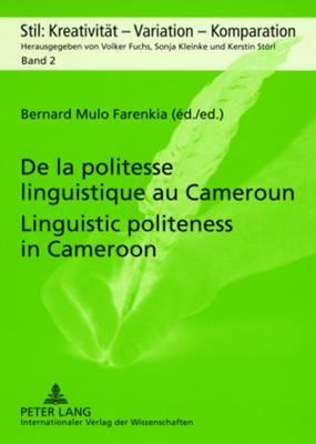 De la Politesse Linguistique au Cameroun Linguistic Politeness in Cameroon: Approches Pragmatiques, Comparatives et Interculturelles Pragmatic, Comparative and Intercultural Approaches