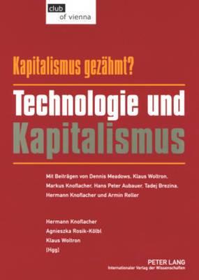 Kapitalismus - Gezaehmt? Technologie Und Kapitalismus: Mit Beitraegen Von Dennis Meadows, Klaus Woltron, Markus Knoflacher, Hans Peter Aubauer, Tadej Brezina, Hermann Knoflacher Und Armin Reller