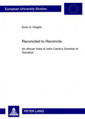 Reconciled to Reconcile: An African View of John Calvin's Doctrine of Salvation