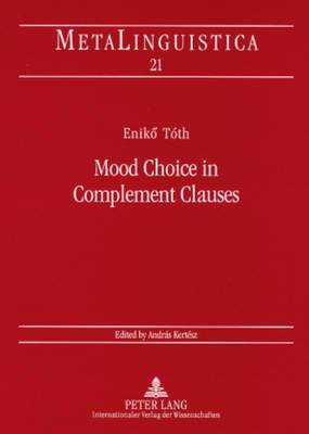 Mood Choice in Complement Clauses: A Semantic Approach with Special Reference to Hungarian