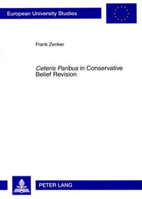 Ceteris Paribus  in Conservative Belief Revision: On the Role of Minimal Change in Rational Theory Development
