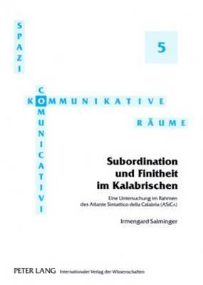 Subordination Und Finitheit Im Kalabrischen: Eine Untersuchung Im Rahmen Des Atlante Sintattico Della Calabria (Asica)