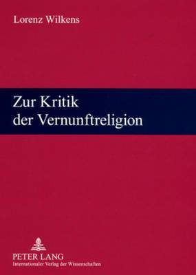 Zur Kritik Der Vernunftreligion: Religionswissenschaftliche Vortraege Und Aufsaetze