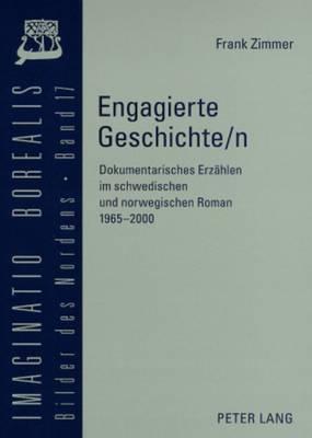 Engagierte Geschichte/N Dokumentarisches Erzaehlen Im Schwedischen Und Norwegischen Roman 1965-2000