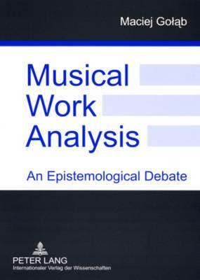 Musical Work Analysis: An Epistemological Debate