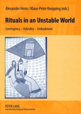 Rituals in an Unstable World: Contingency - Hybridity - Embodiment