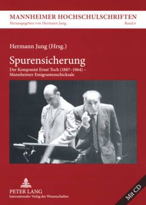 Spurensicherung: Der Komponist Ernst Toch (1887-1964) Mannheimer Emigrantenschicksale