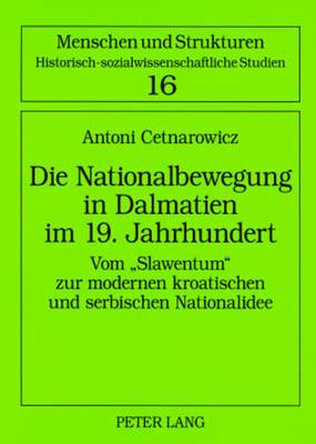 Die Nationalbewegung in Dalmatien Im 19. Jahrhundert: Vom -Slawentum- Zur Modernen Kroatischen Und Serbischen Nationalidee