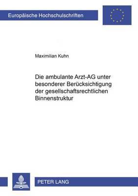 Die Ambulante Arzt-AG Unter Besonderer Beruecksichtigung Der Gesellschaftsrechtlichen Binnenstruktur
