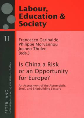 Is China a Risk or an Opportunity for Europe?: An Assessment of the Automobile, Steel and Shipbuilding Sectors