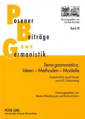 Terra Grammatica. - Ideen - Methoden - Modelle: Festschrift Fuer Jozef Darski Zum 65. Geburtstag