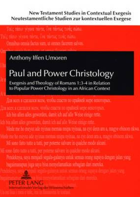 Paul and Power Christology: Exegesis and Theology of Romans 1:3-4 in Relation to Popular Power Christology in an African Context