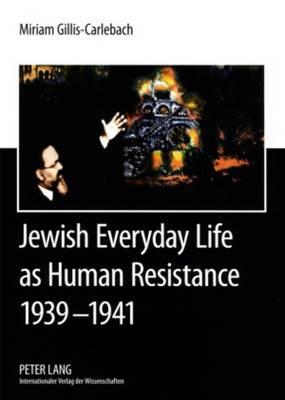 Jewish Everyday Life as Human Resistance 1939-1941: Chief Rabbi Dr. Joseph Zvi Carlebach and the Hamburg-Altona Jewish Communities- Documents of Chief Rabbi Joseph Zvi Carlebach, 1939-1941- Parts I and II Translated by Binyamin Hoffmann, Revised by Struan