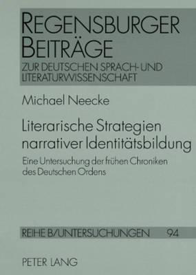 Literarische Strategien Narrativer Identitaetsbildung: Eine Untersuchung Der Fruehen Chroniken Des Deutschen Ordens